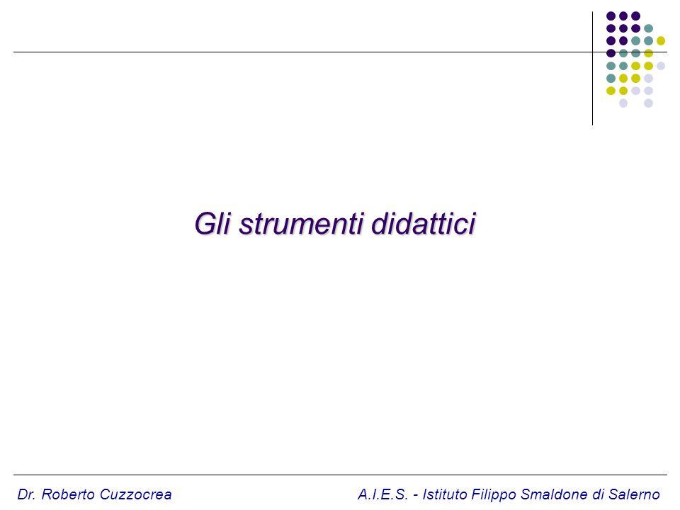 Dr. Roberto Cuzzocrea A.I.E.S. - Istituto Filippo Smaldone di Salerno Gli strumenti didattici