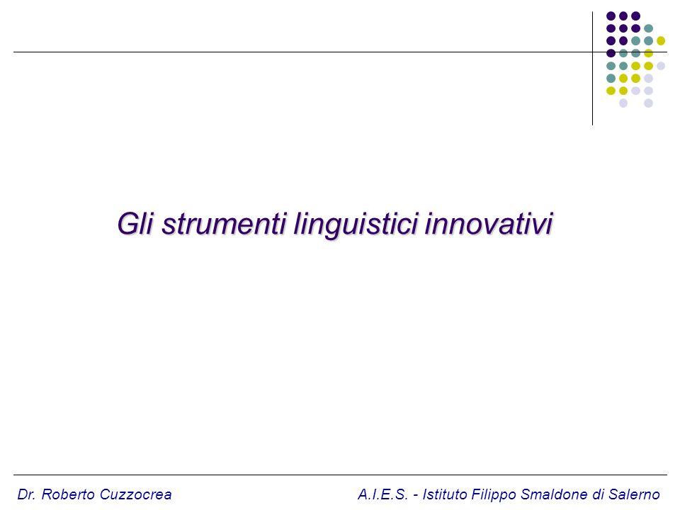 Dr. Roberto Cuzzocrea A.I.E.S. - Istituto Filippo Smaldone di Salerno Gli strumenti linguistici innovativi