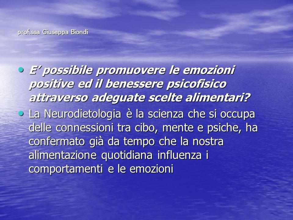 prof.ssa Giuseppa Biondi E possibile promuovere le emozioni positive ed il benessere psicofisico attraverso adeguate scelte alimentari? E possibile pr