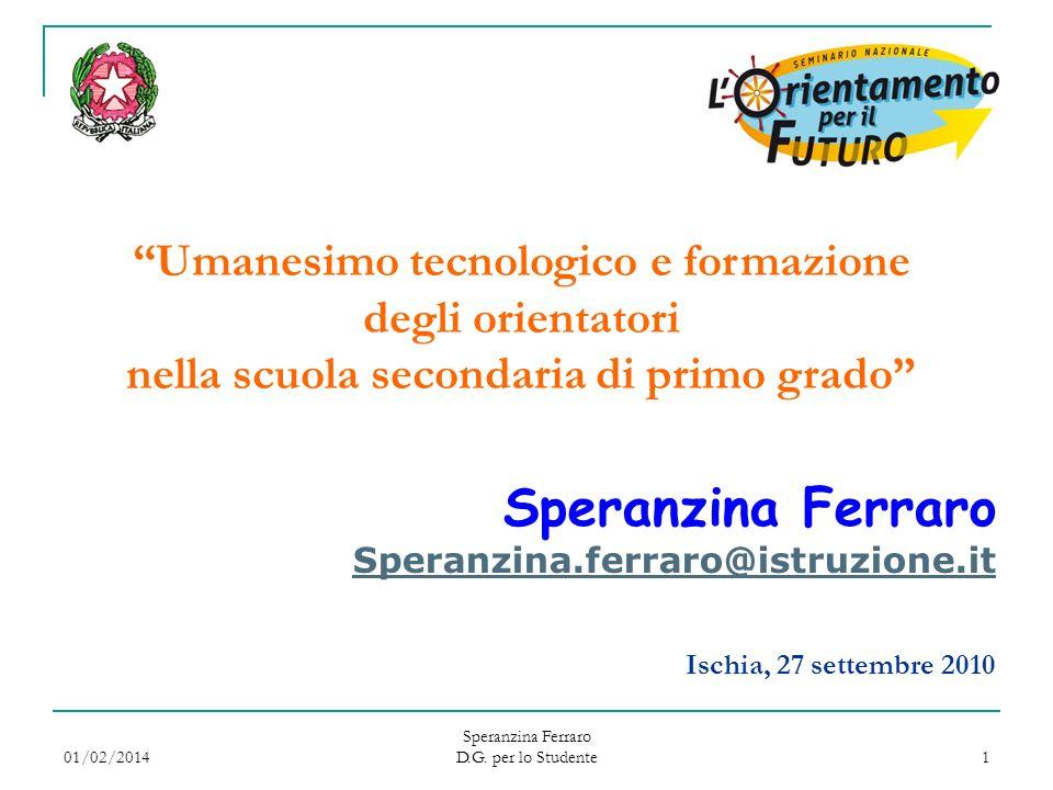 01/02/2014 Speranzina Ferraro D.G. per lo Studente 1 Umanesimo tecnologico e formazione degli orientatori nella scuola secondaria di primo grado Spera