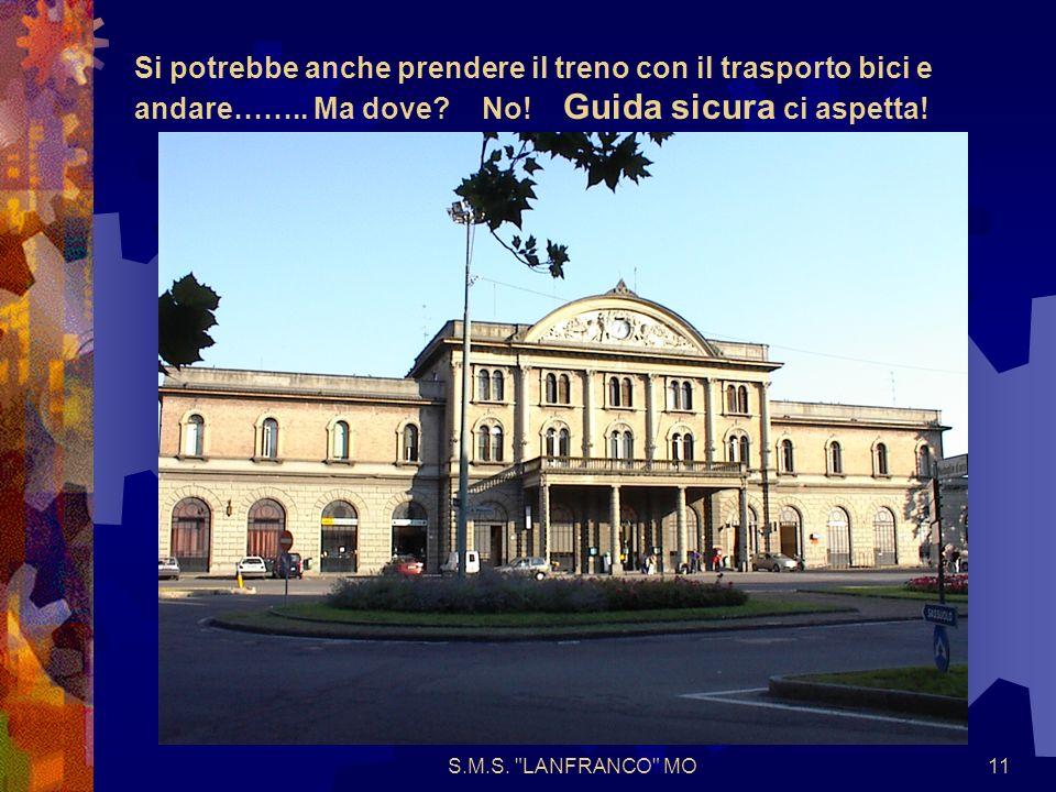 S.M.S. LANFRANCO MO11 Si potrebbe anche prendere il treno con il trasporto bici e andare……..