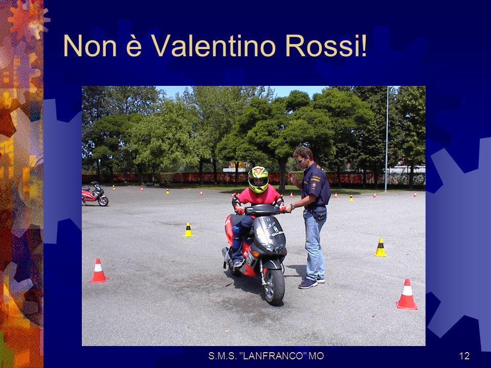 S.M.S. LANFRANCO MO12 Non è Valentino Rossi!