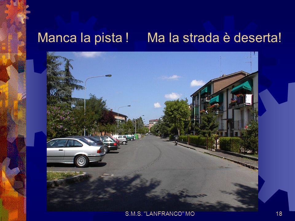 S.M.S. LANFRANCO MO18 Manca la pista ! Ma la strada è deserta!