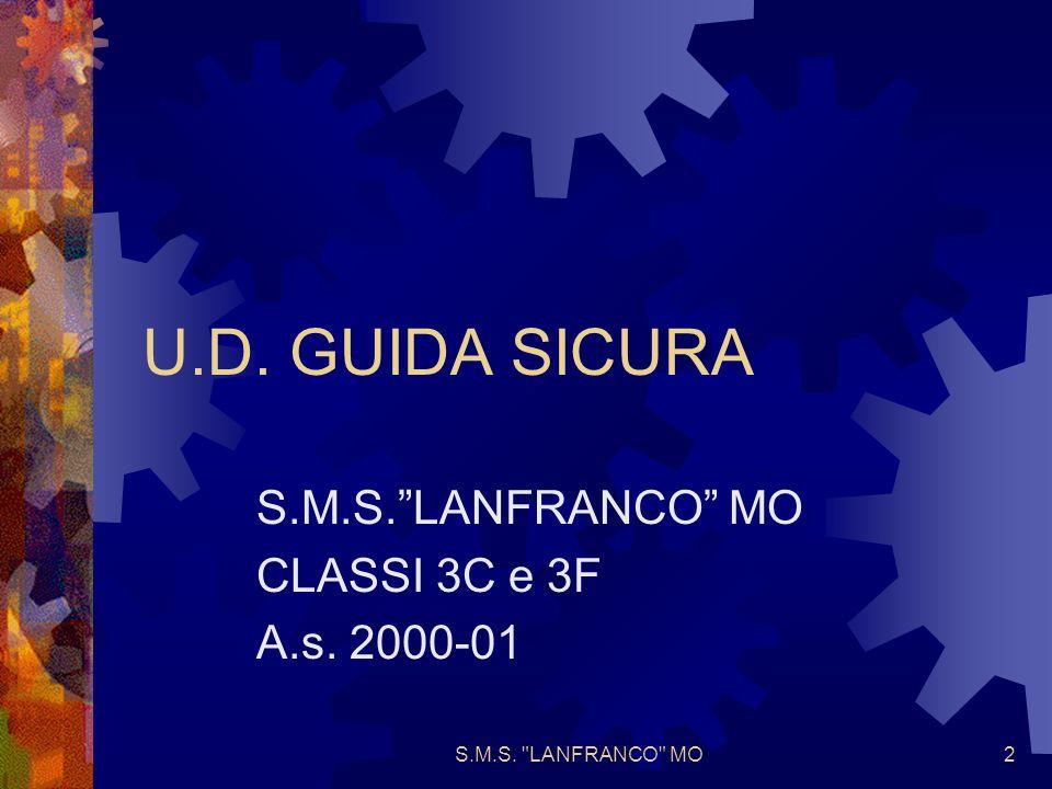 S.M.S. LANFRANCO MO2 U.D. GUIDA SICURA S.M.S.LANFRANCO MO CLASSI 3C e 3F A.s. 2000-01