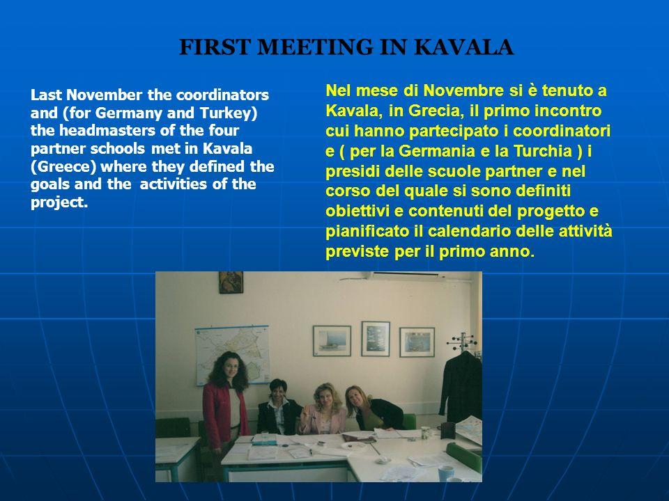 FIRST MEETING IN KAVALA Nel mese di Novembre si è tenuto a Kavala, in Grecia, il primo incontro cui hanno partecipato i coordinatori e ( per la Germania e la Turchia ) i presidi delle scuole partner e nel corso del quale si sono definiti obiettivi e contenuti del progetto e pianificato il calendario delle attività previste per il primo anno.