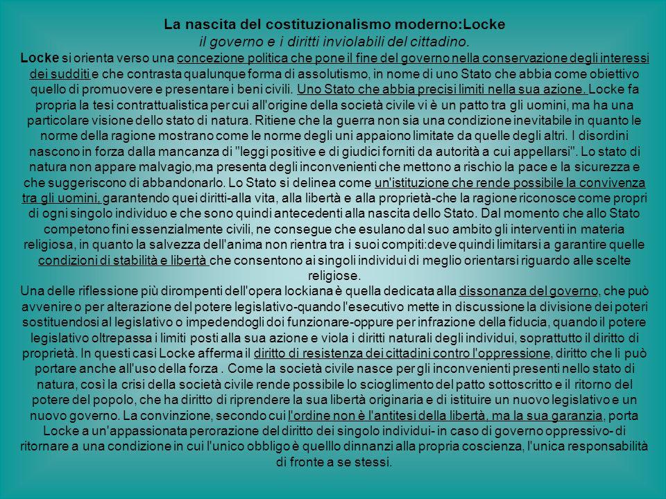 La nascita del costituzionalismo moderno:Locke il governo e i diritti inviolabili del cittadino. Locke si orienta verso una concezione politica che po