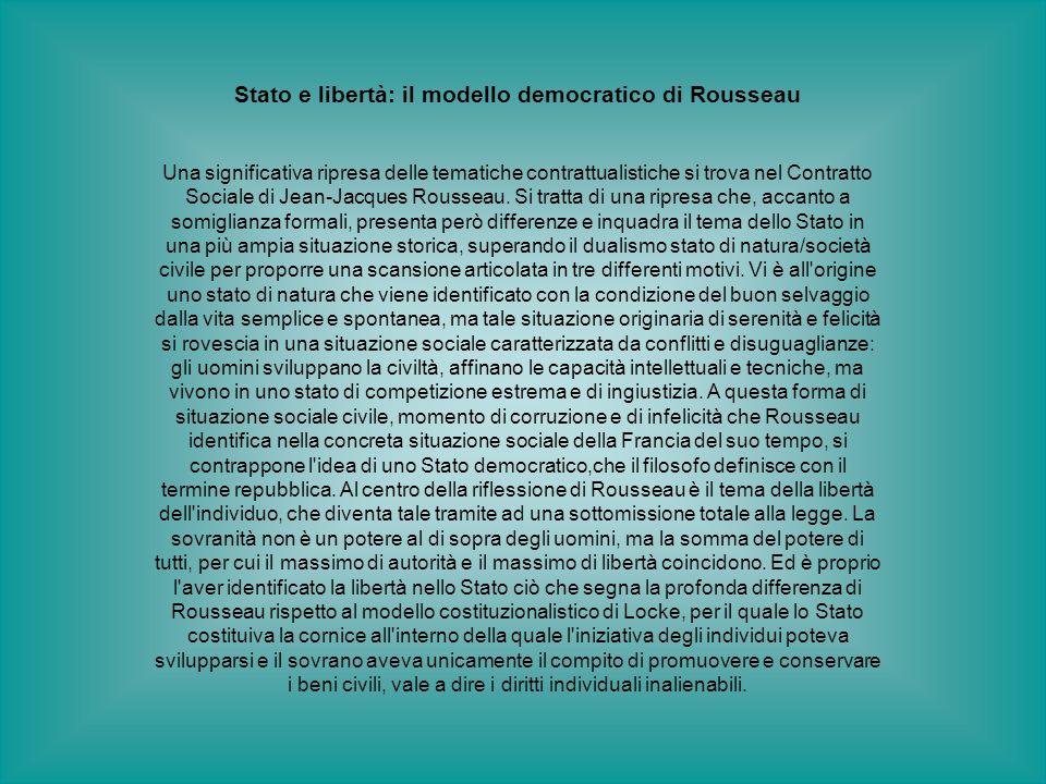 Stato e libertà: il modello democratico di Rousseau Una significativa ripresa delle tematiche contrattualistiche si trova nel Contratto Sociale di Jea