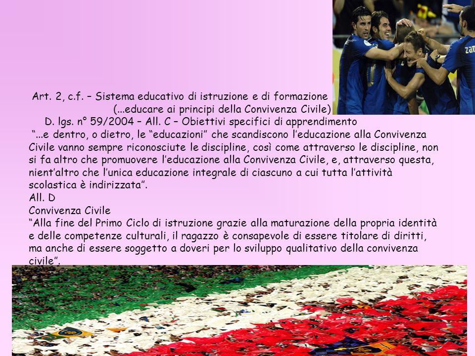 Art. 2, c.f. – Sistema educativo di istruzione e di formazione (...educare ai principi della Convivenza Civile) D. lgs. n° 59/2004 – All. C – Obiettiv