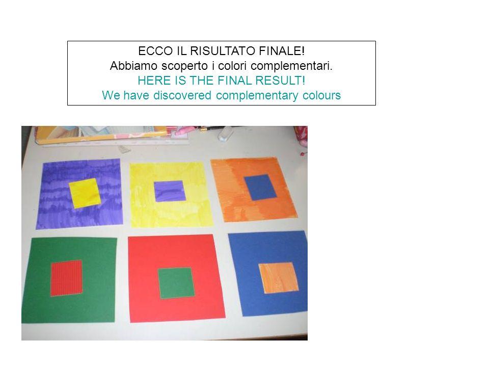 ECCO IL RISULTATO FINALE! Abbiamo scoperto i colori complementari. HERE IS THE FINAL RESULT! We have discovered complementary colours