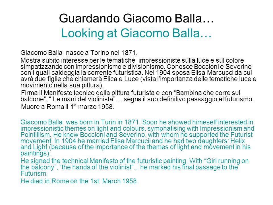 Guardando Giacomo Balla… Looking at Giacomo Balla… Giacomo Balla nasce a Torino nel 1871. Mostra subito interesse per le tematiche impressioniste sull