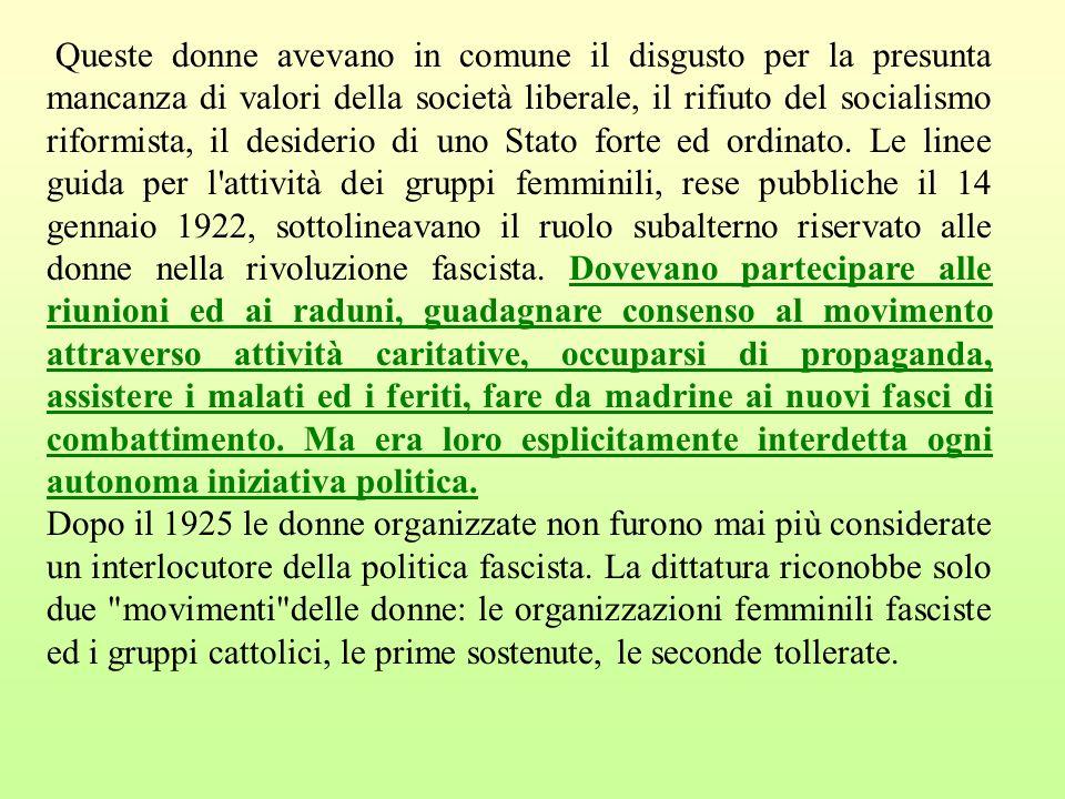 Fino alla marcia su Roma del 28 ottobre 1922 le aderenti al movimento non furono più di qualche centinaio. Tra le fasciste della prima ora ricordiamo