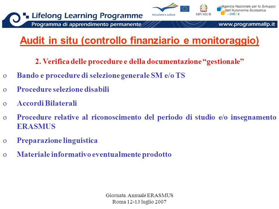 Giornata Annuale ERASMUS Roma 12-13 luglio 2007 Audit in situ (controllo finanziario e monitoraggio) 2. Verifica delle procedure e della documentazion