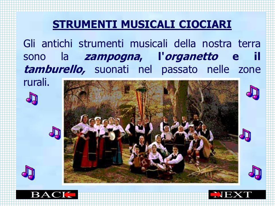 STRUMENTI MUSICALI CIOCIARI Gli antichi strumenti musicali della nostra terra sono la zampogna, l organetto e il tamburello, suonati nel passato nelle zone rurali.