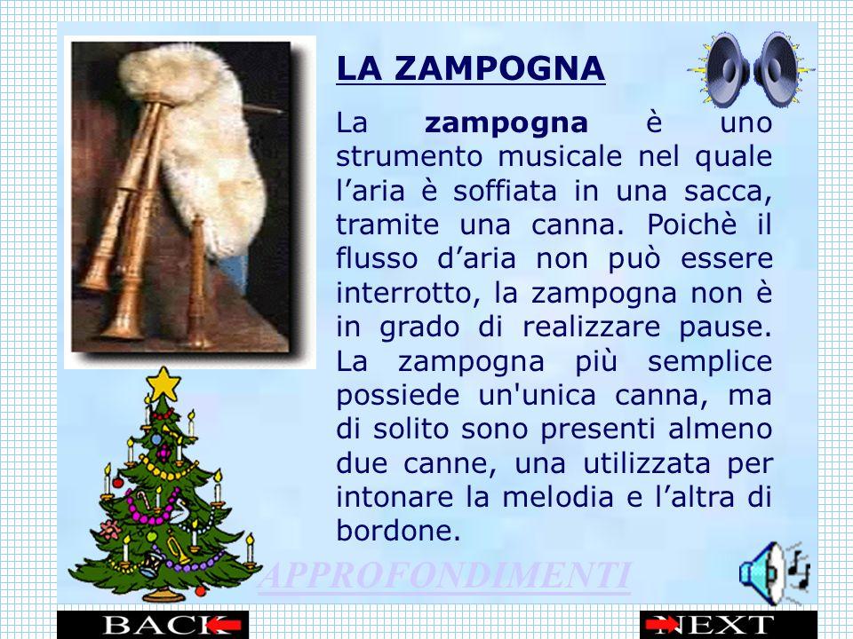 LA ZAMPOGNA La zampogna è uno strumento musicale nel quale laria è soffiata in una sacca, tramite una canna.