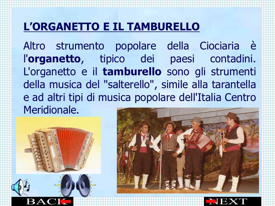 LORGANETTO E IL TAMBURELLO Altro strumento popolare della Ciociaria è l organetto, tipico dei paesi contadini.