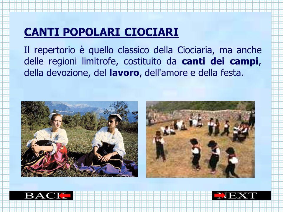CANTI POPOLARI CIOCIARI Il repertorio è quello classico della Ciociaria, ma anche delle regioni limitrofe, costituito da canti dei campi, della devozione, del lavoro, dell amore e della festa.