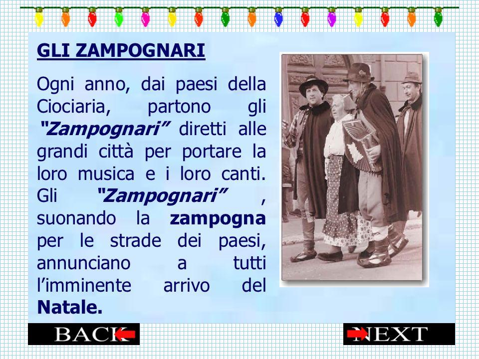GLI ZAMPOGNARI Ogni anno, dai paesi della Ciociaria, partono gli Zampognari diretti alle grandi città per portare la loro musica e i loro canti.