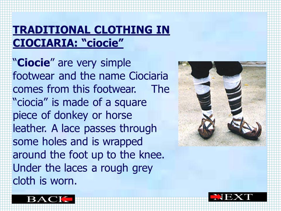 TRADITIONAL CLOTHING IN CIOCIARIA: ciocie Ciocie are very simple footwear and the name Ciociaria comes from this footwear.
