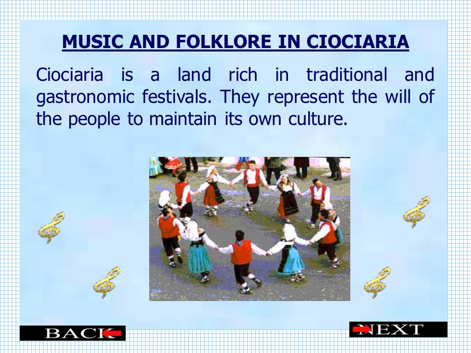 MUSIC AND FOLKLORE IN CIOCIARIA Ciociaria is a land rich in traditional and gastronomic festivals.