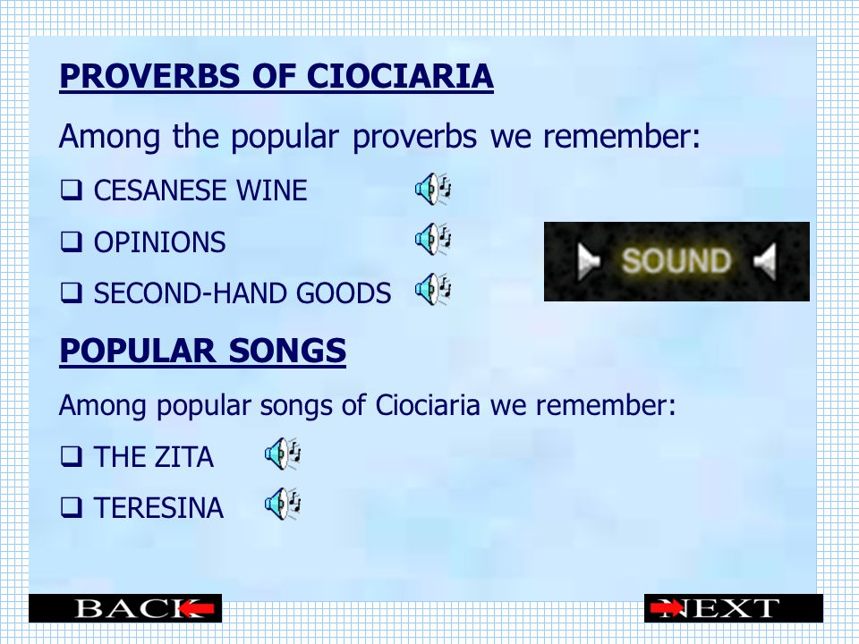 PROVERBS OF CIOCIARIA Among the popular proverbs we remember: CESANESE WINE OPINIONS SECOND-HAND GOODS POPULAR SONGS Among popular songs of Ciociaria we remember: THE ZITA TERESINA