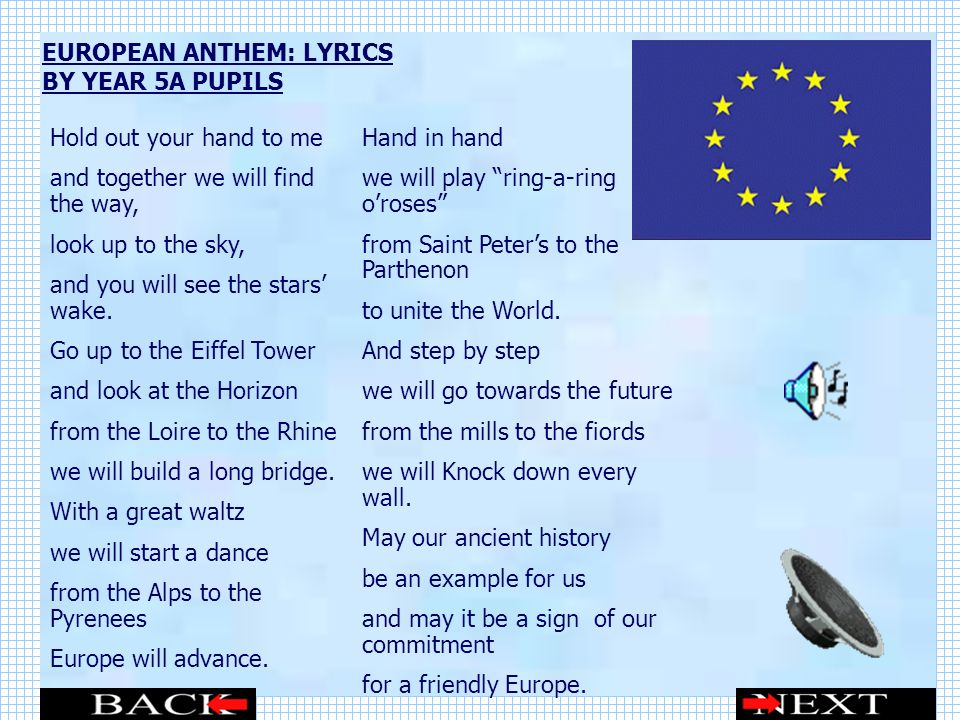EUROPEAN ANTHEM: LYRICS BY YEAR 5A PUPILS Hold out your hand to me and together we will find the way, look up to the sky, and you will see the stars wake.