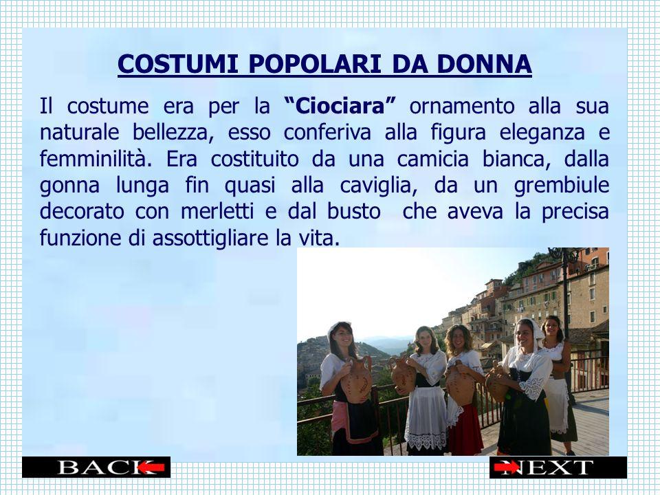 COSTUMI POPOLARI DA UOMO Luomo indossava abitualmente un cappello, un fazzoletto legato al collo, una camicia bianca stretta in vita da una fascia, un paio di pantaloni stretti lungo i polpacci e le famose ciocie.