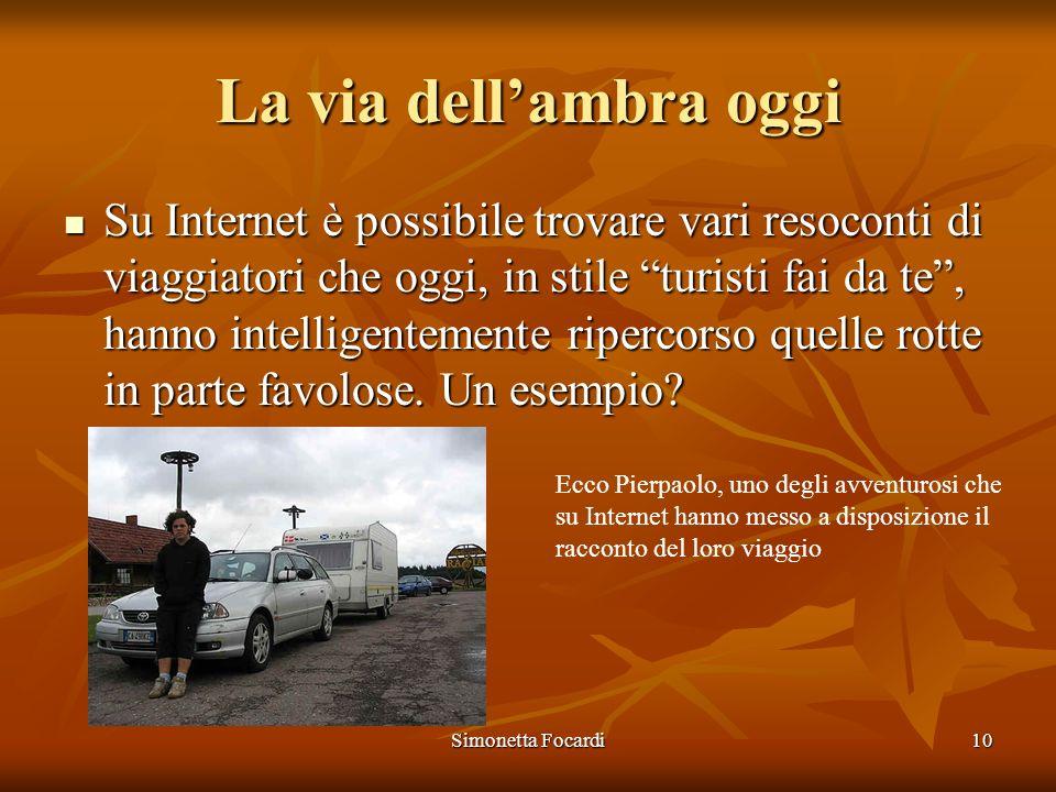 Simonetta Focardi10 La via dellambra oggi Su Internet è possibile trovare vari resoconti di viaggiatori che oggi, in stile turisti fai da te, hanno in