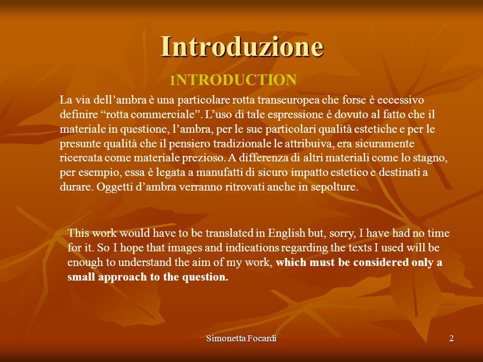 Simonetta Focardi2 Introduzione La via dellambra è una particolare rotta transeuropea che forse è eccessivo definire rotta commerciale. Luso di tale e