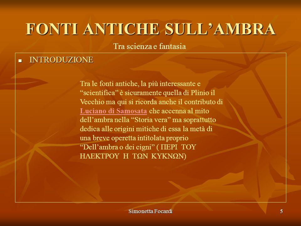 Simonetta Focardi5 FONTI ANTICHE SULLAMBRA INTRODUZIONE INTRODUZIONE Tra le fonti antiche, la più interessante e scientifica è sicuramente quella di P