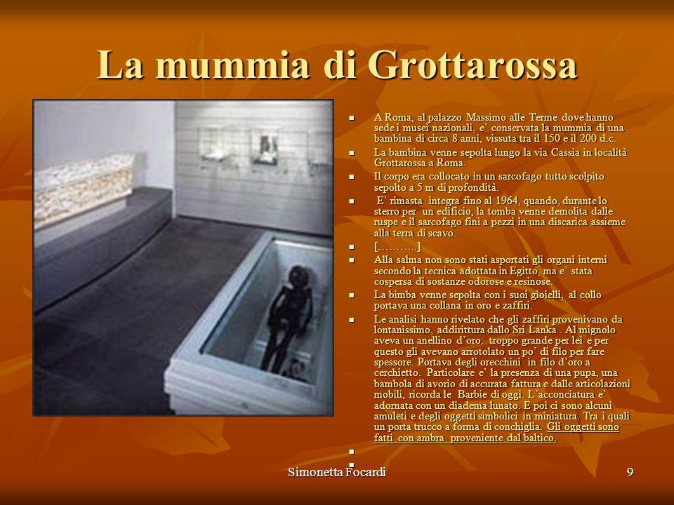 Simonetta Focardi9 La mummia di Grottarossa A Roma, al palazzo Massimo alle Terme dove hanno sede i musei nazionali, e` conservata la mummia di una ba