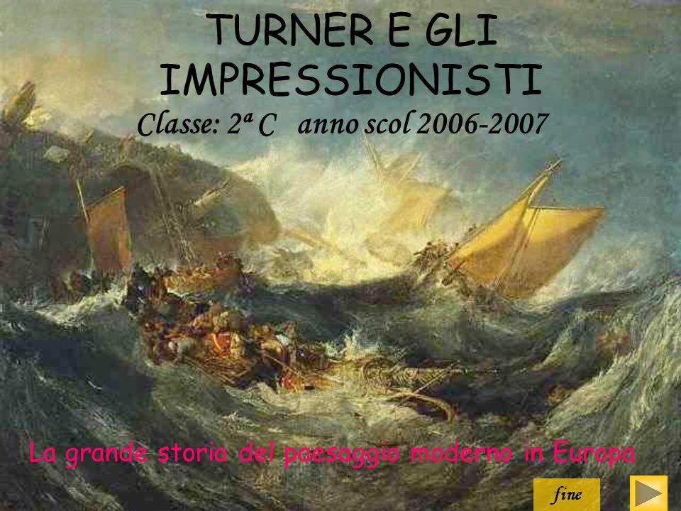 TURNER E GLI IMPRESSIONISTI La grande storia del paesaggio moderno in Europa fine Classe: 2ª C anno scol 2006-2007