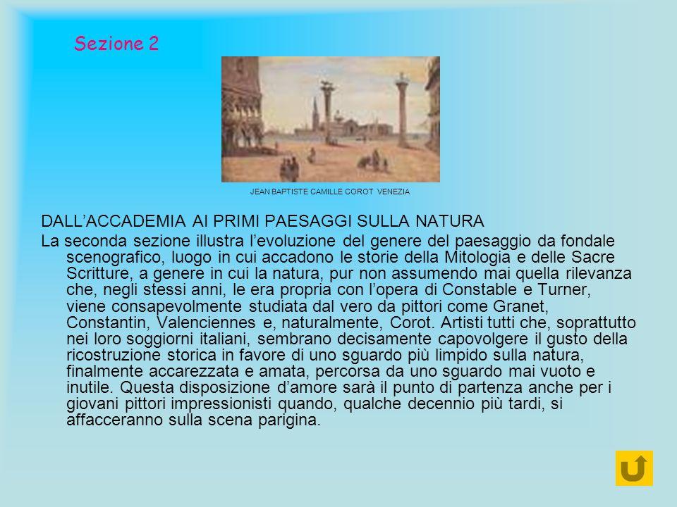 Sezione 2 DALLACCADEMIA AI PRIMI PAESAGGI SULLA NATURA La seconda sezione illustra levoluzione del genere del paesaggio da fondale scenografico, luogo