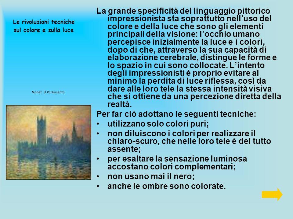 Le rivoluzioni tecniche sul colore e sulla luce La grande specificità del linguaggio pittorico impressionista sta soprattutto nelluso del colore e del