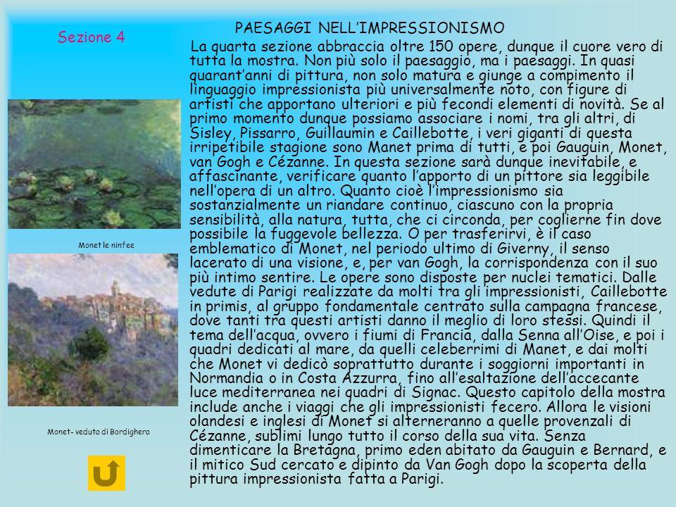 Sezione 4 PAESAGGI NELLIMPRESSIONISMO La quarta sezione abbraccia oltre 150 opere, dunque il cuore vero di tutta la mostra. Non più solo il paesaggio,