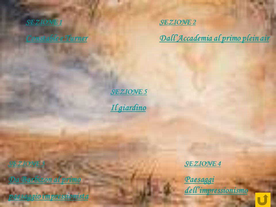 SEZIONE 1 Constable e Turner SEZIONE 5 Il giardino SEZIONE 4 Paesaggi dellimpressionismo SEZIONE 3 Da Barbizon al primo paesaggio impressionista SEZIO