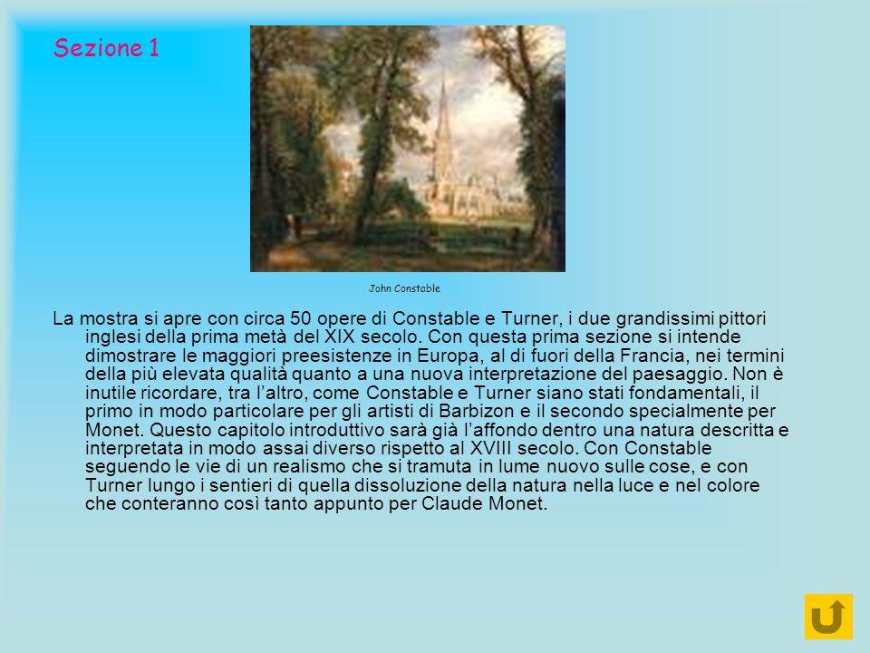 Sezione 1 La mostra si apre con circa 50 opere di Constable e Turner, i due grandissimi pittori inglesi della prima metà del XIX secolo. Con questa pr
