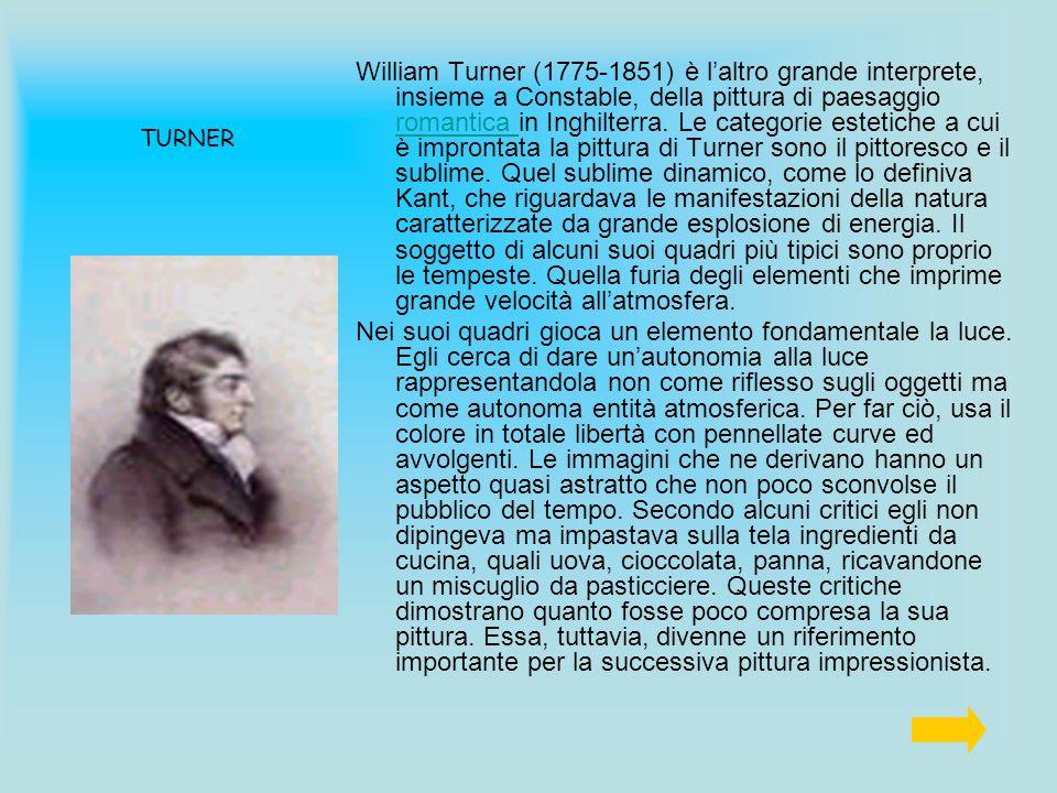 TURNER William Turner (1775-1851) è laltro grande interprete, insieme a Constable, della pittura di paesaggio romantica in Inghilterra. Le categorie e