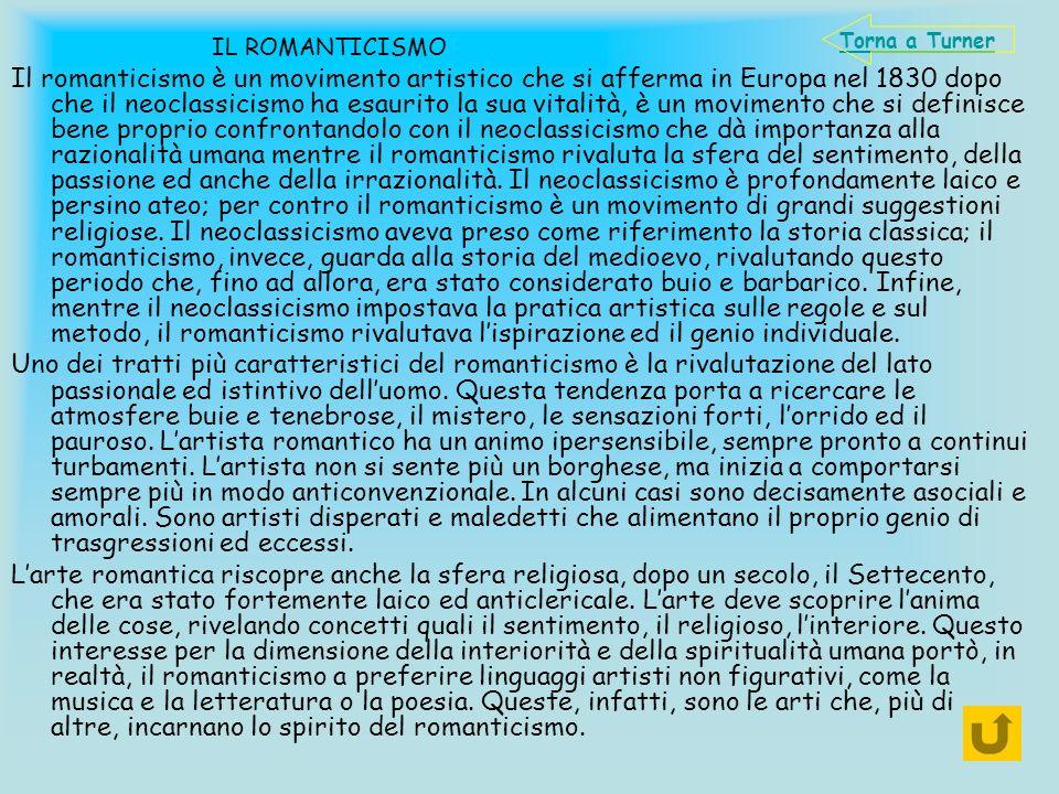 IL ROMANTICISMO Il romanticismo è un movimento artistico che si afferma in Europa nel 1830 dopo che il neoclassicismo ha esaurito la sua vitalità, è u