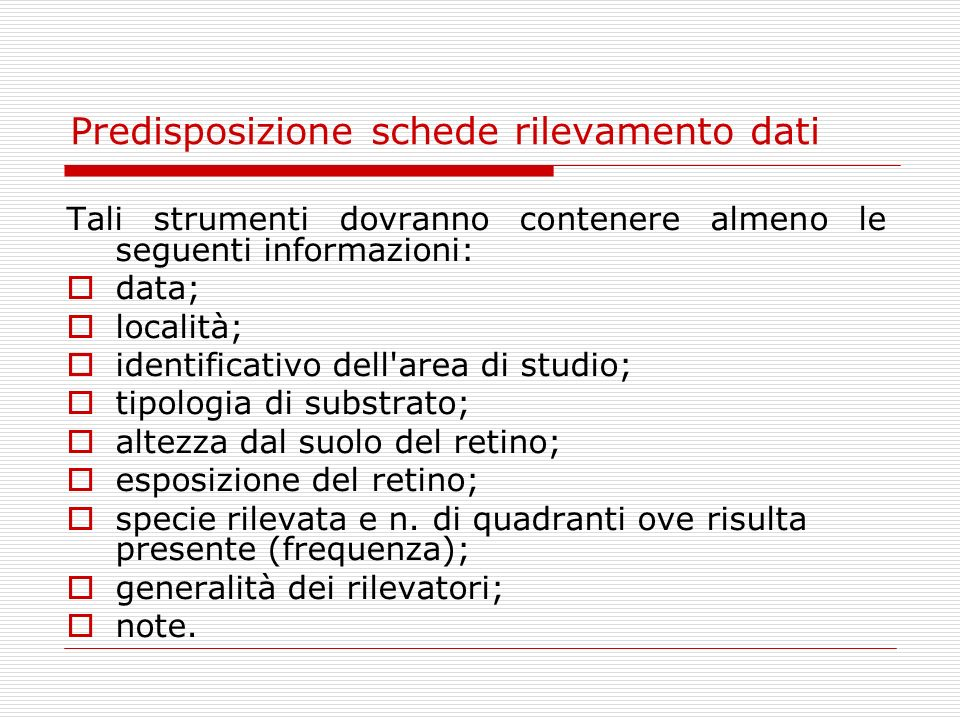 Predisposizione schede rilevamento dati Tali strumenti dovranno contenere almeno le seguenti informazioni: data; località; identificativo dell'area di