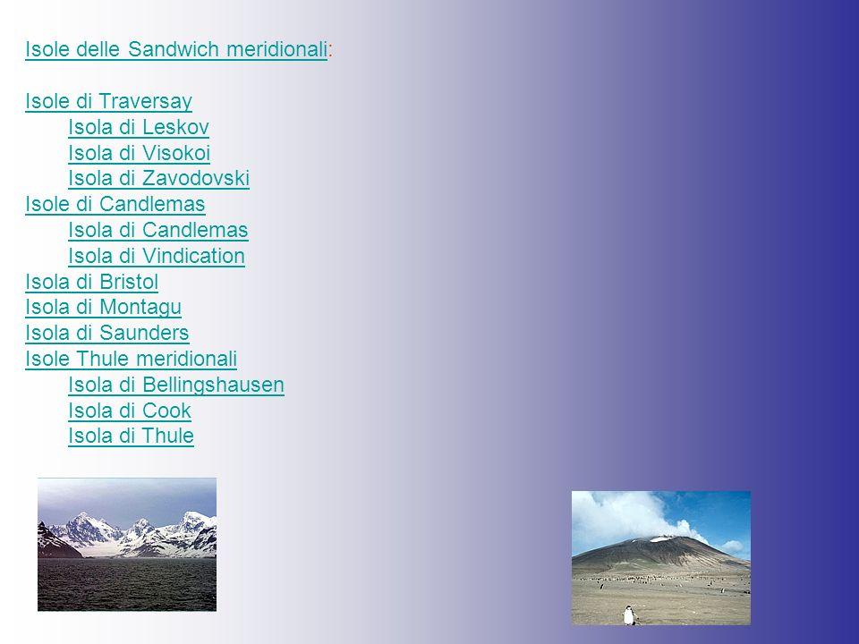 Isole delle Sandwich meridionaliIsole delle Sandwich meridionali: Isole di Traversay Isola di Leskov Isola di Visokoi Isola di Zavodovski Isole di Can