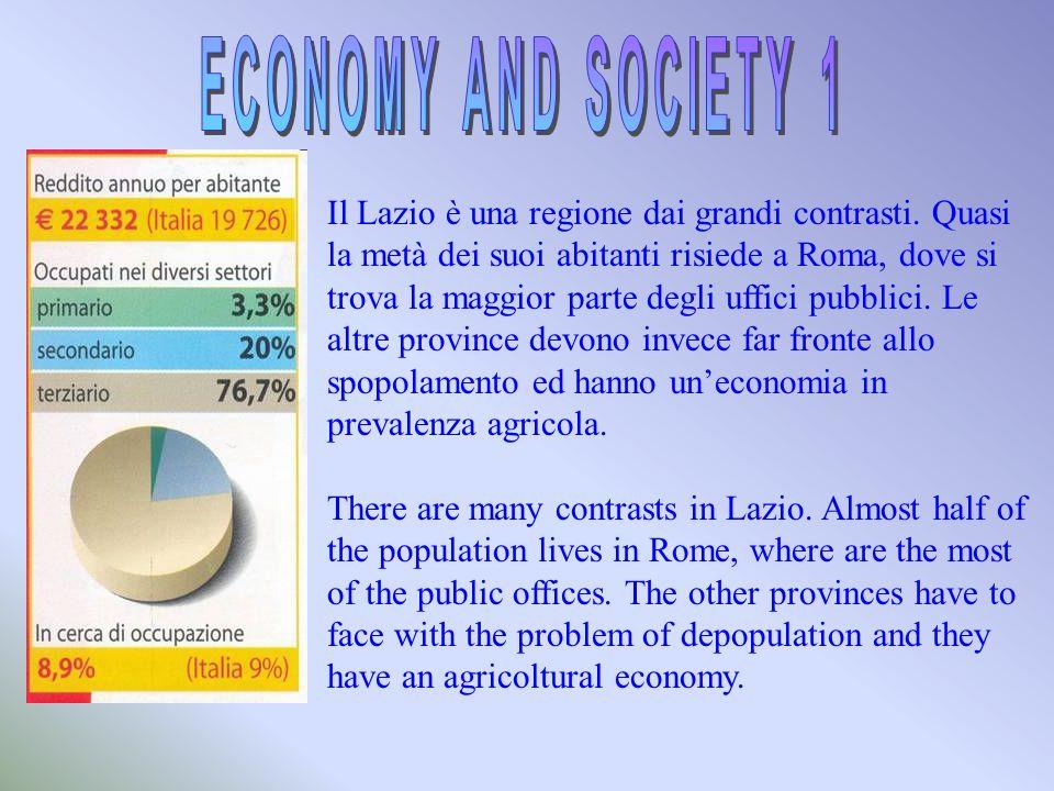 Il Lazio è una regione dai grandi contrasti. Quasi la metà dei suoi abitanti risiede a Roma, dove si trova la maggior parte degli uffici pubblici. Le