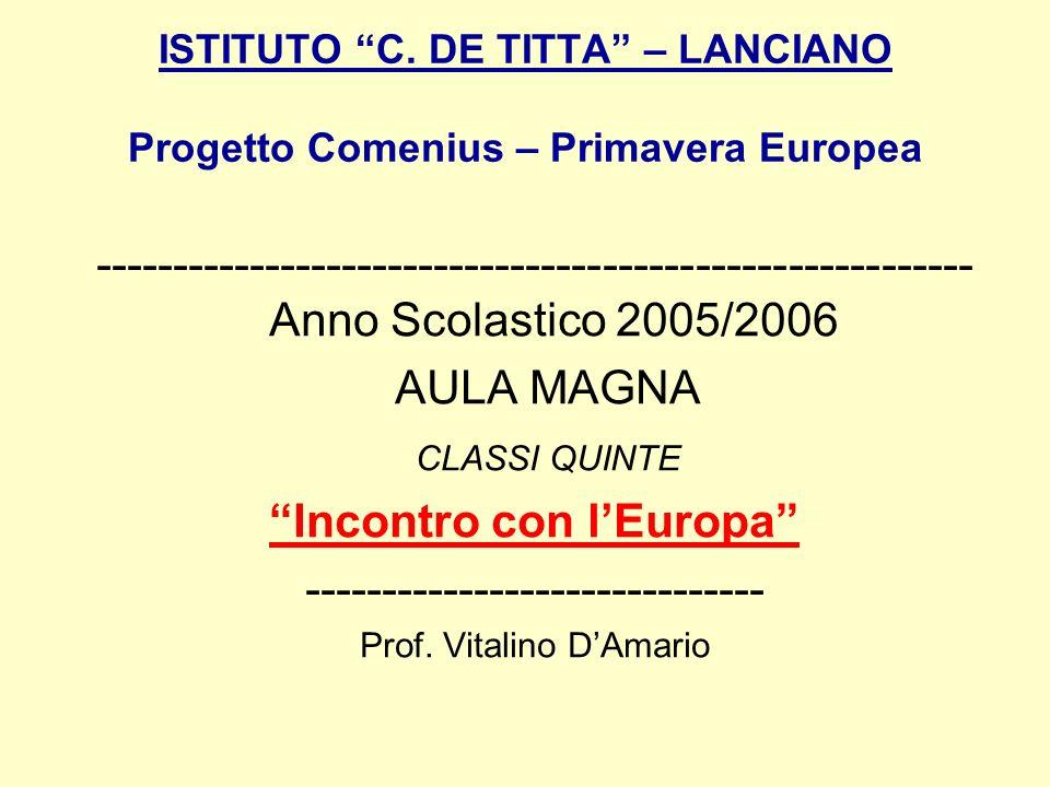 ISTITUTO C. DE TITTA – LANCIANO Progetto Comenius – Primavera Europea --------------------------------------------------------- Anno Scolastico 2005/2
