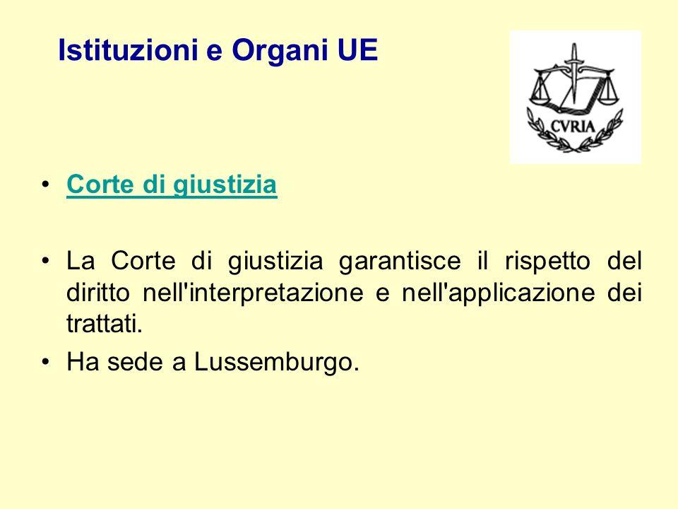 Istituzioni e Organi UE Corte di giustizia La Corte di giustizia garantisce il rispetto del diritto nell'interpretazione e nell'applicazione dei tratt
