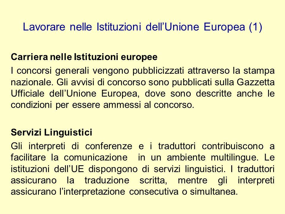 Lavorare nelle Istituzioni dellUnione Europea (1) Carriera nelle Istituzioni europee I concorsi generali vengono pubblicizzati attraverso la stampa na