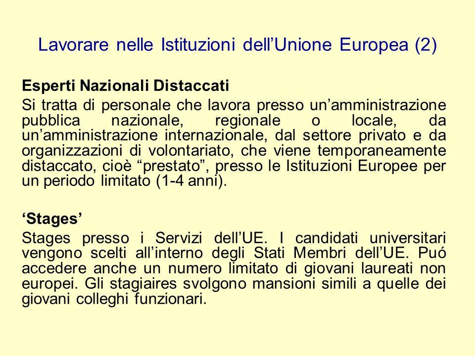 Lavorare nelle Istituzioni dellUnione Europea (2) Esperti Nazionali Distaccati Si tratta di personale che lavora presso unamministrazione pubblica naz