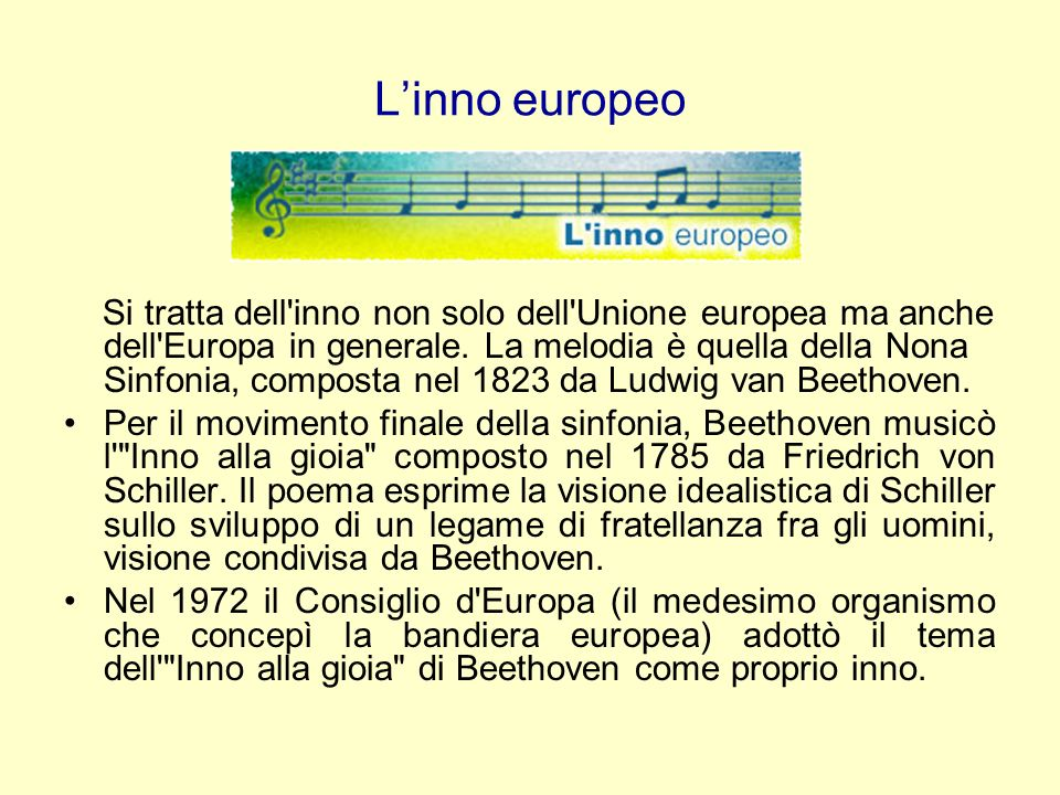 Linno europeo Si tratta dell'inno non solo dell'Unione europea ma anche dell'Europa in generale. La melodia è quella della Nona Sinfonia, composta nel