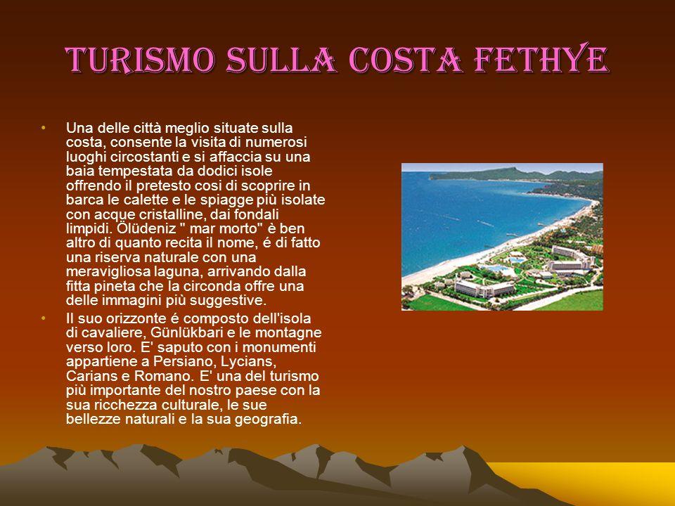 TURISMO SULLA COSTA FETHYE Una delle città meglio situate sulla costa, consente la visita di numerosi luoghi circostanti e si affaccia su una baia tem