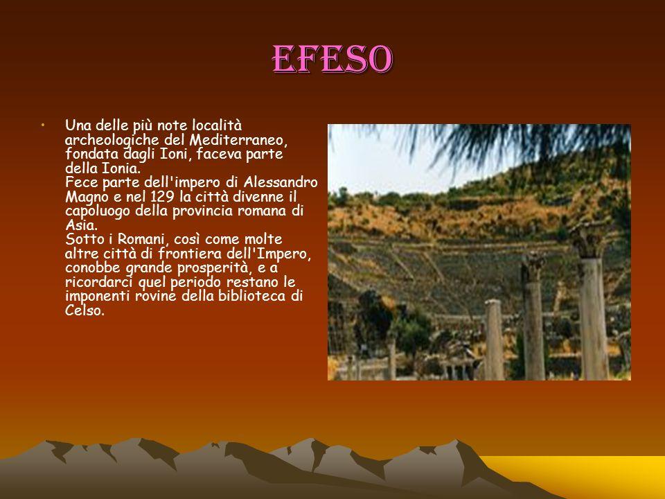 EFESO Una delle più note località archeologiche del Mediterraneo, fondata dagli Ioni, faceva parte della Ionia. Fece parte dell'impero di Alessandro M