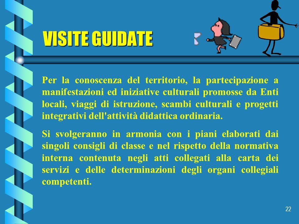 22 VISITE GUIDATE Per la conoscenza del territorio, la partecipazione a manifestazioni ed iniziative culturali promosse da Enti locali, viaggi di istruzione, scambi culturali e progetti integrativi dell attività didattica ordinaria.