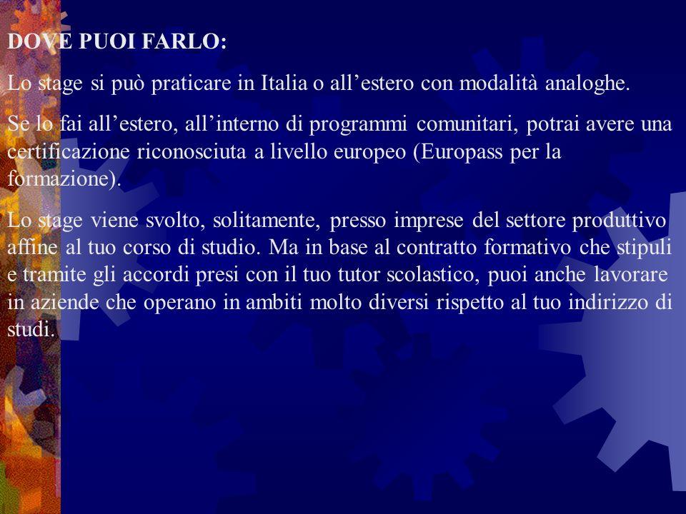DOVE PUOI FARLO: Lo stage si può praticare in Italia o allestero con modalità analoghe. Se lo fai allestero, allinterno di programmi comunitari, potra